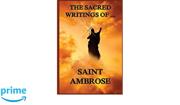 The Sacred Writings of St  Ambrose: St  Ambrose, Augustus