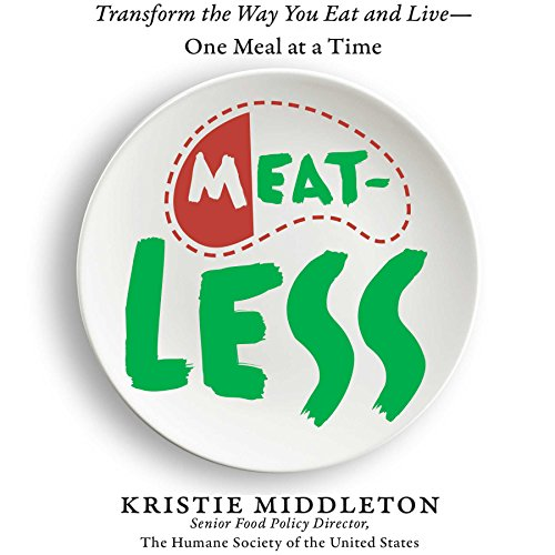 MeatLess: Transform the Way You Eat and Live - One Meal at a Time