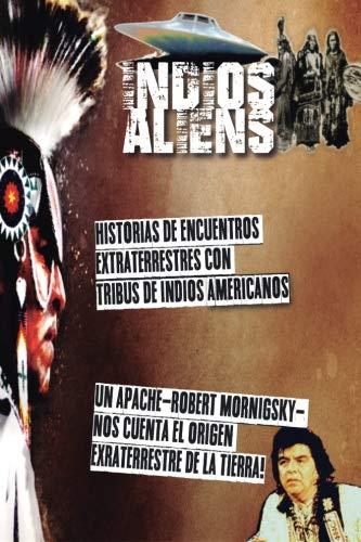 Indios y Aliens: Nativos americanos, extraterrestres y ovnis. Los Documentos Terra - la historia Oculta del planeta tierra (Spanish Edition)