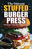 #6: The Ultimate Stuffed Burger Press Hamburger Patty Maker Recipe Book: Cookbook Guide for Express Home, Grilling, Camping, Sports Events or Tailgating. Crafted Sliders (Stuffed Burgers) (Volume 1)