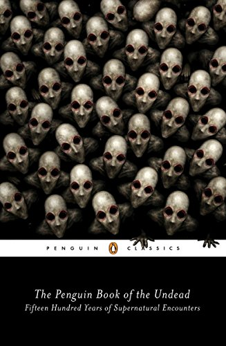 Book Cover: The Penguin Book of the Undead: Fifteen Hundred Years of Supernatural Encounters