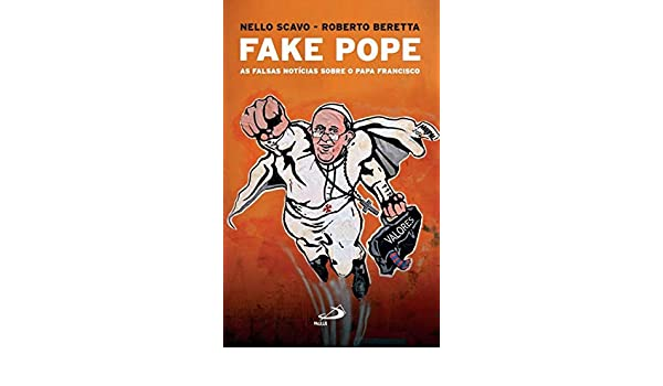 FAKE POPE - AS FALSAS NOTICIAS SOBRE O PAPA FRANCISCO: Nello Scavo / Roberto Beretta: 9788534948104: Amazon.com: Books
