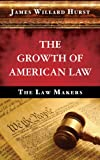 The Growth of American Law : The Law Makers [1950], Hurst, James W., 1584771941