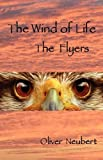 The Wind of Life - the Flyers, Oliver Neubert, 0986852503