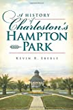 A History of Charleston's Hampton Park, Kevin Eberle, 1609496248