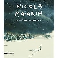 Nicola Magrin. La traccia del racconto. Catalogo della mostra (Aosta, 5 maggio-7 ottobre 2018). Ediz. italiana e francese