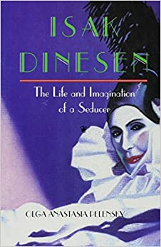 Isak Dinesen: The Life And Imagination Of A Seducer