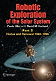 img - for Robotic Exploration of the Solar System: Part 2: Hiatus and Renewal, 1983-1996 (Springer Praxis Books) book / textbook / text book