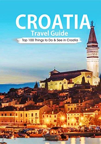Amazon croatia croatia travel guide 2018 top 100 things to do croatia croatia travel guide 2018 top 100 things to do see in croatia fandeluxe Choice Image