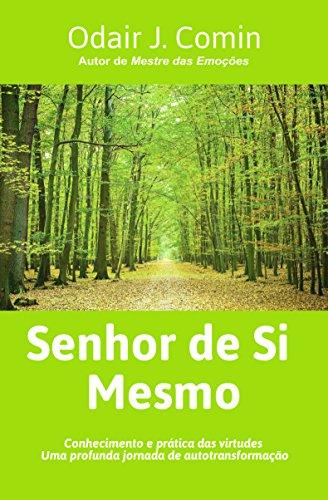 SENHOR DE SI MESMO : Conhecimento e prática das virtudes. Uma profunda jornada de autotransformação.