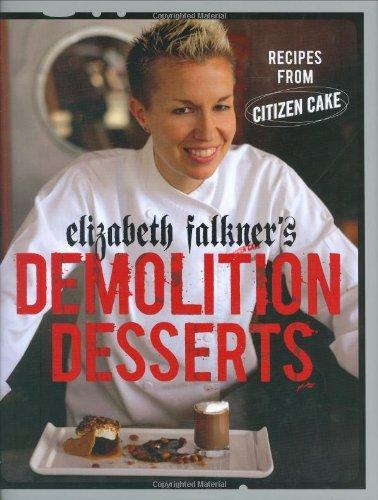 Elizabeth Falkner's Demolition Desserts: Recipes from Citizen - Elizabeth Dessert