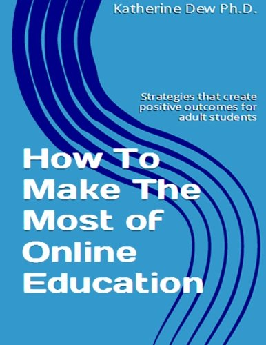 Read Online How To Make The Most of Online Education: Strategies that create positive outcomes for adult students pdf