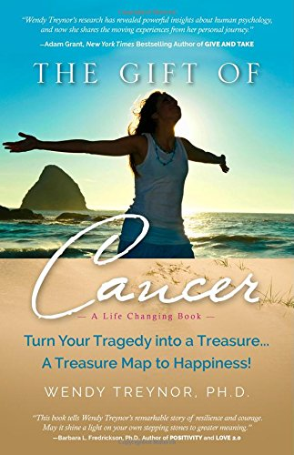 Download The Gift of Cancer: Turn Your Tragedy into a Treasure... A Treasure Map to Happiness! ebook