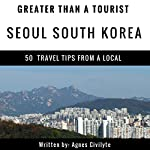 Greater Than a Tourist: Seoul, South Korea: 50 Travel Tips from a Local | Agnes Civilyte