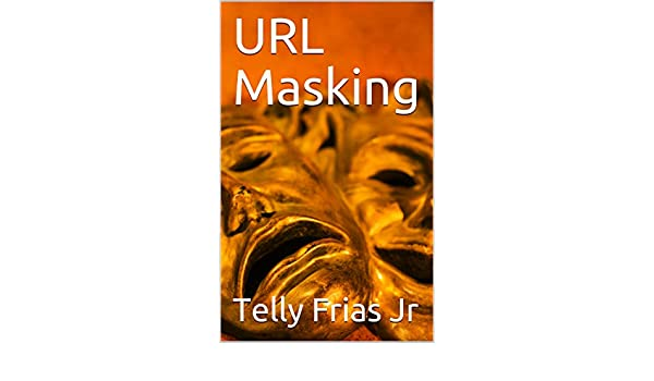 URL Masking eBook: Telly Frias Jr: Amazon ca: Kindle Store