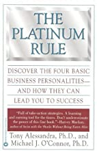 The Platinum Rule: Discover the Four Basic Business Personalities and How They Can Lead You to Success