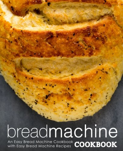 Bread Machine Cookbook: An Easy Bread Machine Cookbook with Easy Bread Machine Recipes by BookSumo Press
