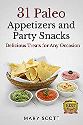 31 Paleo Appetizers and Party Snacks: Delicious Treats for Any Occasion (31 Days of Paleo Book 15) (English Edition)