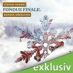 Fondue finale. Berner Oberland (Winterkrimi)