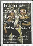 img - for Fraternit?? Avant Tout: Asger Jorn's Writings on Art and Architecture, 1938-1957 by Asger Jorn (2011-05-19) book / textbook / text book