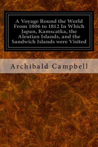 A Voyage Round the World From 1806 to 1812 In Which Japan, Kamscatka, the Aleutian Islands, and the Sandwich Islands were Visited: Including a ... of the Present State of the Sandwich Islands