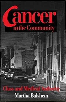 Cancer in the Community: Class and Medical Authority by Martha Balshem (1993)