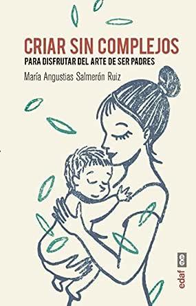 Criar sin complejos (Tu hijo y tú) eBook: Salmerón, María, Boyer ...
