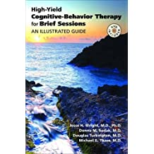 High-Yield Cognitive-Behavior Therapy for Brief Sessions: An Illustrated Guide