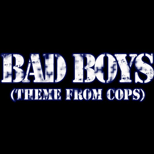 - Bad Boys (Theme From Cops)