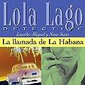 La llamada de La Habana [The Call of Havana]: Lola Lago, detective Hörbuch von Lourdes Miquel, Neus Sans Gesprochen von:  uncredited