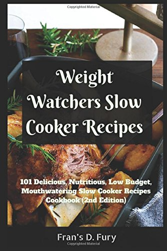 Weight Watchers Slow Cooker Recipes: 101 Delicious, Nutritious, Low Budget, Mouthwatering Slow Cooker Recipes Cookbook (2nd Edition) by Fran's D. Fury
