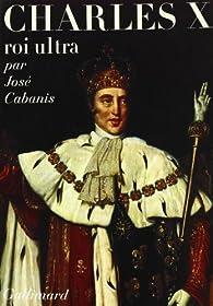 Charles X, Roi ultra par Jose Cabanis
