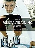 Mentaltraining im Sport: Bessere Leistung bei Training und Wettkampf