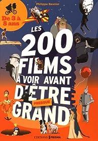 Les 200 films à voir avant d'être presque grand par Philippe Besnier