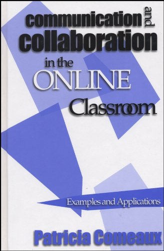 Communication and Collaboration in the Online Classroom:...