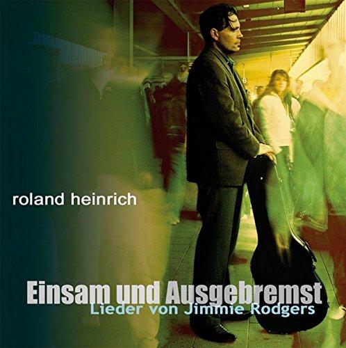 Einsam & Ausgebremst: Jimmie Rodgers Tribute by Heinrich, Roland