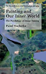 Painting and Our Inner World: The Psychology of Image Making (The Springer Series in Adult Development and Aging)