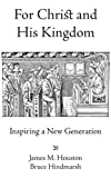 For Christ and His Kingdom, J. M. Houston and D. Bruce Hindmarsh, 1573834556