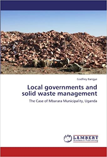 Download Local governments and solid waste management: The Case of Mbarara Municipality, Uganda PDF, azw (Kindle), ePub