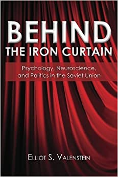 Behind the Iron Curtain: Psychology, neuroscience, and politics in the Soviet Union by Elliot S Valenstein (2011-10-05)