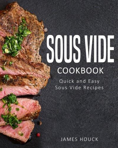 Sous Vide: Sous Vide Cookbook: Quick and Simple Sous Vide Recipes (Volume 1)