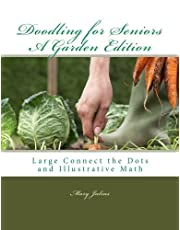 Doodling for Seniors A Garden Edition: Large Connect the Dots and Illustrative Math