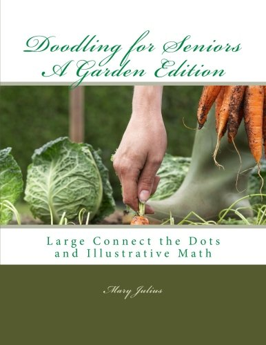 Doodling for Seniors A Garden Edition: Large Connect the Dots and Illustrative Math (Volume (Julius Dots)