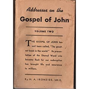 Addresses on the Gospel of John Volume Two H. A. Ironside