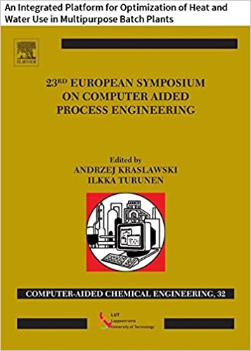 Kostenlose Buch-Downloads mp3 23 European Symposium on Computer Aided Process Engineering: An Integrated Platform for Optimization of Heat and Water Use in Multipurpose Batch Plants (Computer Aided Chemical Engineering) PDF iBook PDB