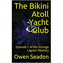The Bikini Atoll Yacht Club: Episode 1 of the Strange Lagoon Mystery