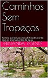 Caminhos Sem Tropeços: Família que educou seus filhos de acordo com os ensinamentos de Deus (Portuguese Edition)