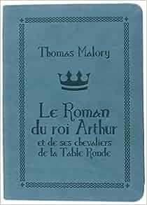 Le Roman Du Roi Arthur Et De Ses Chevaliers De La Table Ronde 9782841726981 Books