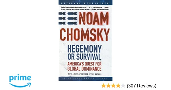 Hegemony Or Survival Americas Quest For Global Dominance American