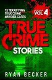#7: True Crime Stories Volume 4: 12 Terrifying True Crime Murder Cases (List of Twelve)